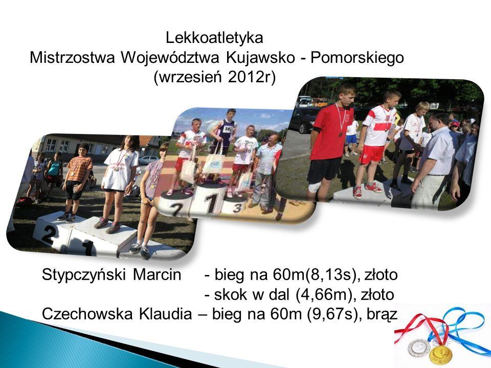 Lekkoatletyka Mistrzostwa Województwa Kujawsko - Pomorskiego (wrzesień 2012r) Stypczyński Marcin - bieg na 60m(8,13s), złoto - skok w dal (4,66m), zło