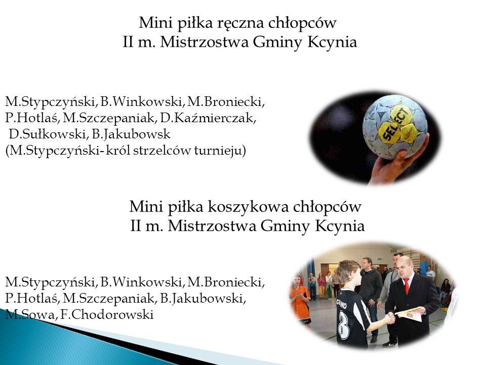 Mini piłka ręczna chłopców II m. Mistrzostwa Gminy Kcynia Mini piłka koszykowa chłopców II m. Mistrzostwa Gminy Kcynia M.Stypczyński, B.Winkowski, M.B