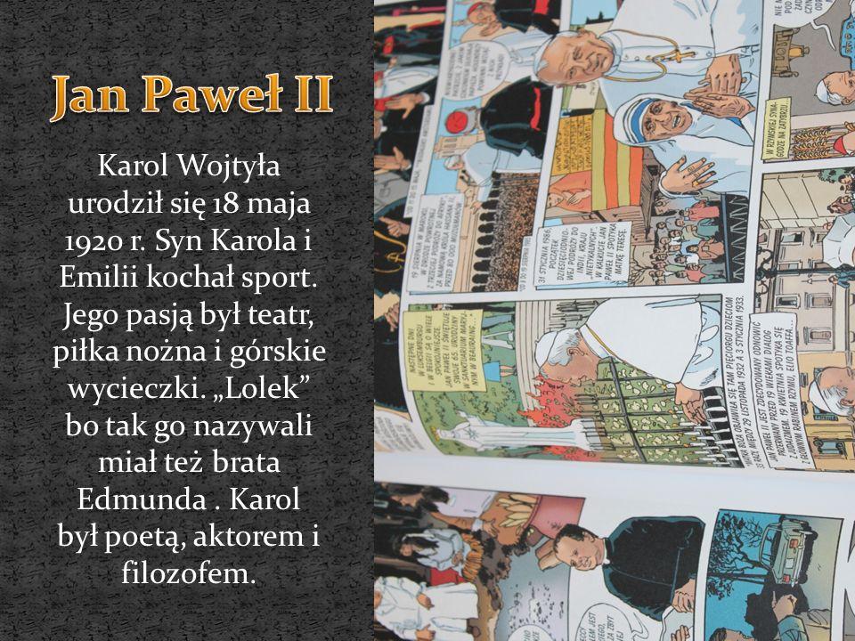 Karol Wojtyła urodził się 18 maja 1920 r. Syn Karola i Emilii kochał sport. Jego pasją był teatr, piłka nożna i górskie wycieczki. Lolek bo tak go naz