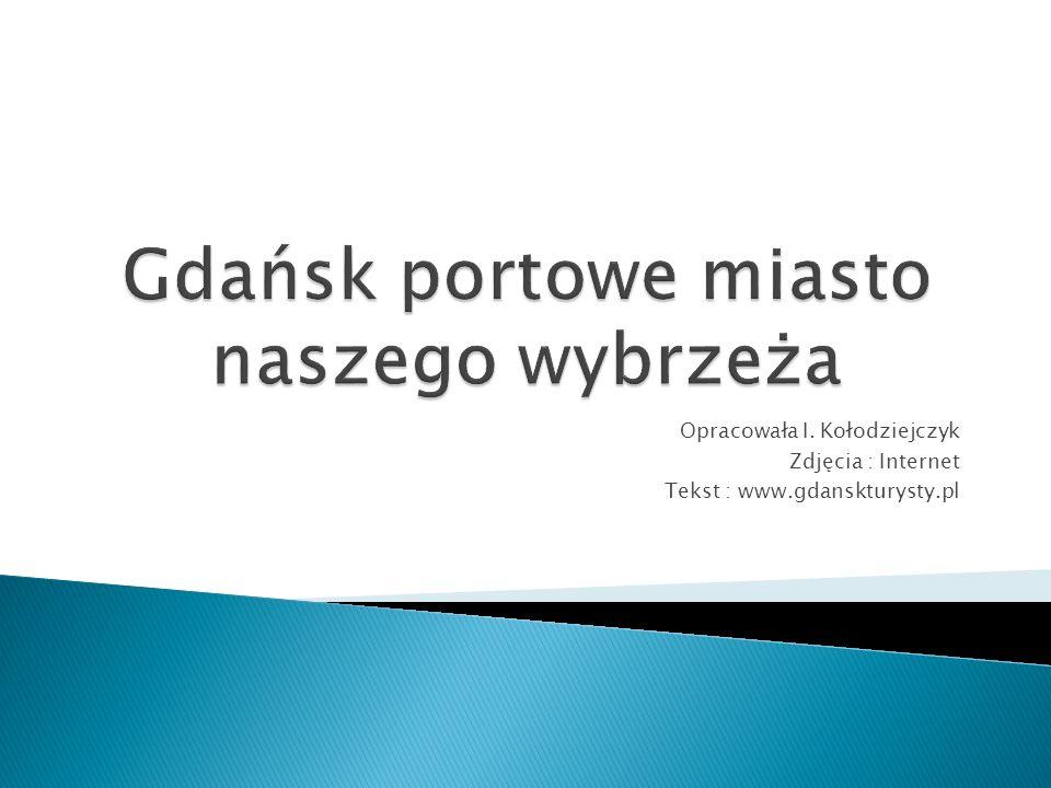 Opracowała I. Kołodziejczyk Zdjęcia : Internet Tekst : www.gdanskturysty.pl