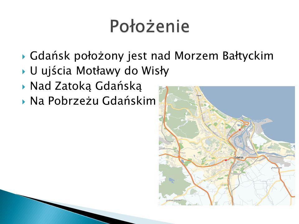 Gdańsk położony jest nad Morzem Bałtyckim U ujścia Motławy do Wisły Nad Zatoką Gdańską Na Pobrzeżu Gdańskim