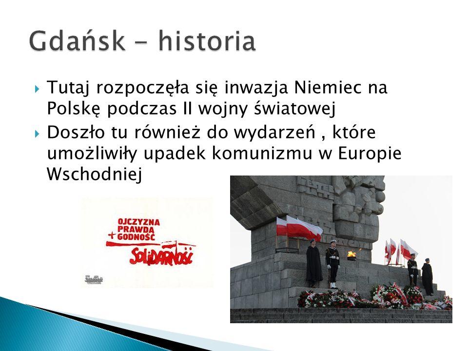 Tutaj rozpoczęła się inwazja Niemiec na Polskę podczas II wojny światowej Doszło tu również do wydarzeń, które umożliwiły upadek komunizmu w Europie Wschodniej