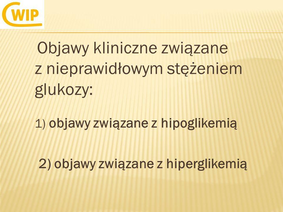 Objawy kliniczne związane z nieprawidłowym stężeniem glukozy: 1) objawy związane z hipoglikemią 2) objawy związane z hiperglikemią