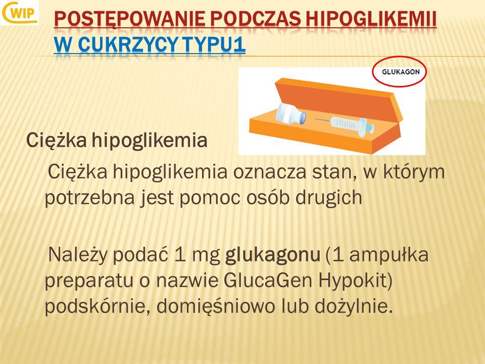 Ciężka hipoglikemia Ciężka hipoglikemia oznacza stan, w którym potrzebna jest pomoc osób drugich Należy podać 1 mg glukagonu (1 ampułka preparatu o na