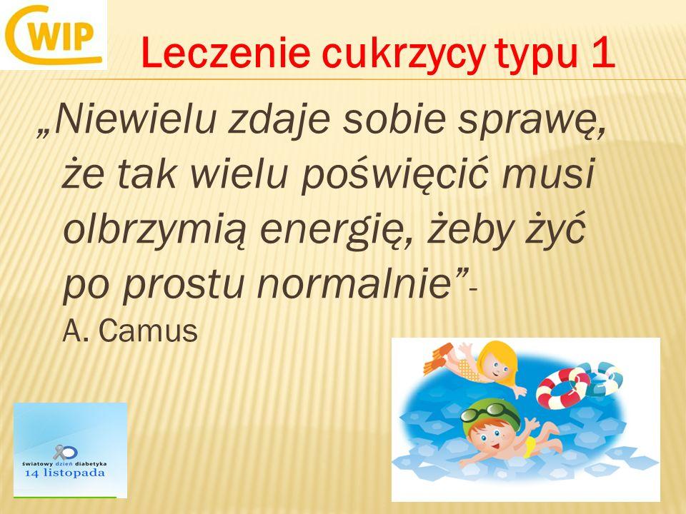 Leczenie cukrzycy typu 1 Niewielu zdaje sobie sprawę, że tak wielu poświęcić musi olbrzymią energię, żeby żyć po prostu normalnie - A. Camus