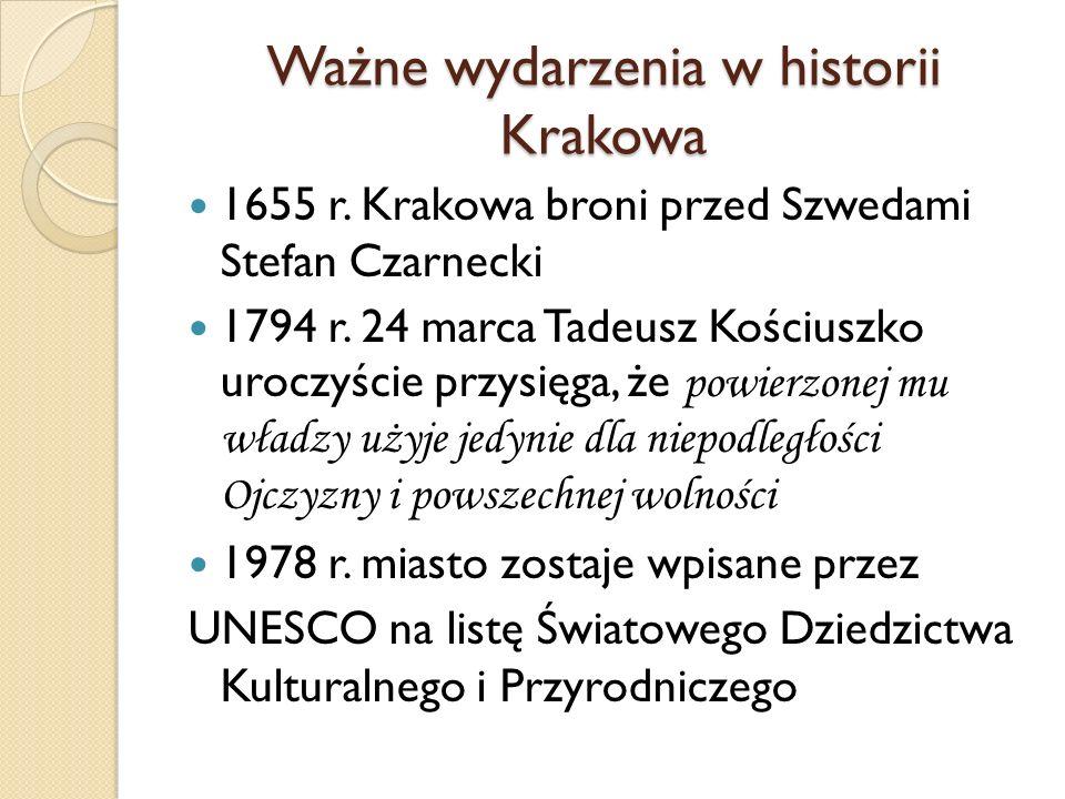 Ważne wydarzenia w historii Krakowa 1655 r. Krakowa broni przed Szwedami Stefan Czarnecki 1794 r. 24 marca Tadeusz Kościuszko uroczyście przysięga, że