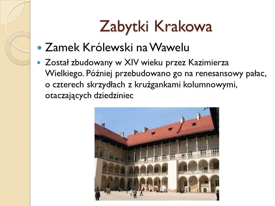 Zabytki Krakowa Zamek Królewski na Wawelu Został zbudowany w XIV wieku przez Kazimierza Wielkiego. Później przebudowano go na renesansowy pałac, o czt
