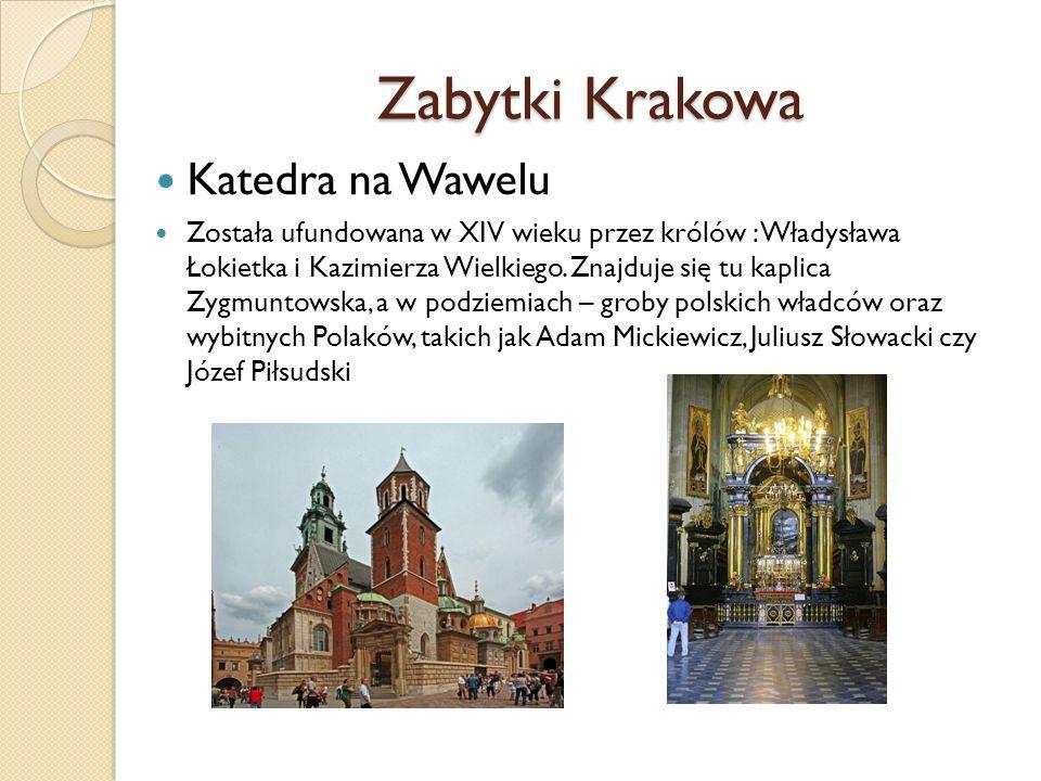 Zabytki Krakowa Katedra na Wawelu Została ufundowana w XIV wieku przez królów : Władysława Łokietka i Kazimierza Wielkiego. Znajduje się tu kaplica Zy
