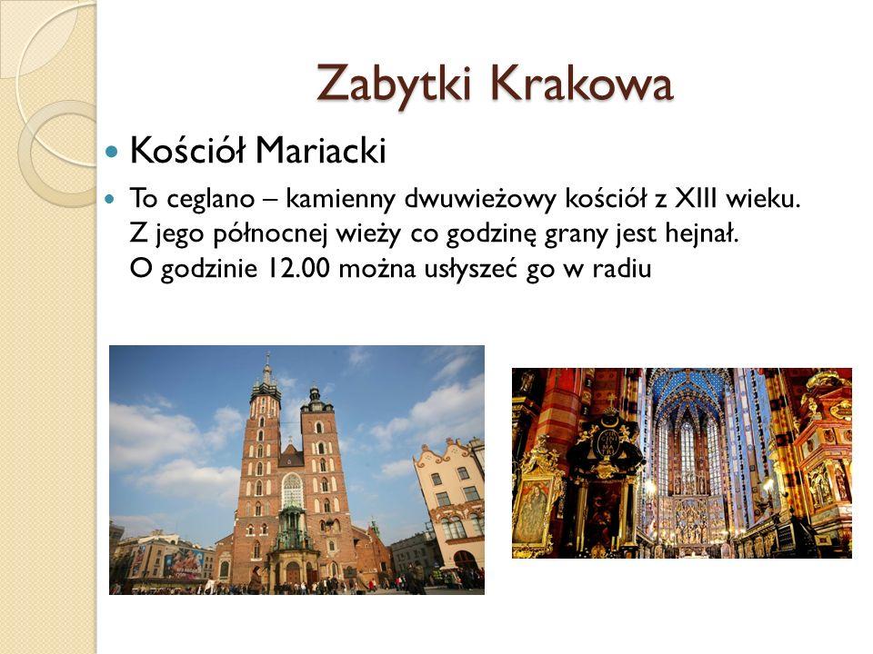 Zabytki Krakowa Kościół Mariacki To ceglano – kamienny dwuwieżowy kościół z XIII wieku. Z jego północnej wieży co godzinę grany jest hejnał. O godzini