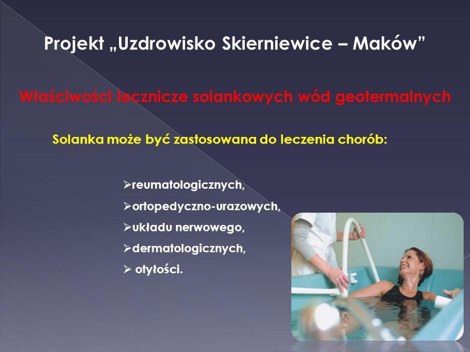 Projekt Uzdrowisko Skierniewice – Maków Właściwości lecznicze solankowych wód geotermalnych Solanka może być zastosowana do leczenia chorób: reumatolo