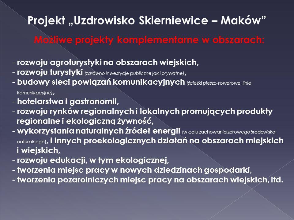 Projekt Uzdrowisko Skierniewice – Maków Możliwe projekty komplementarne w obszarach: - rozwoju agroturystyki na obszarach wiejskich, - rozwoju turysty