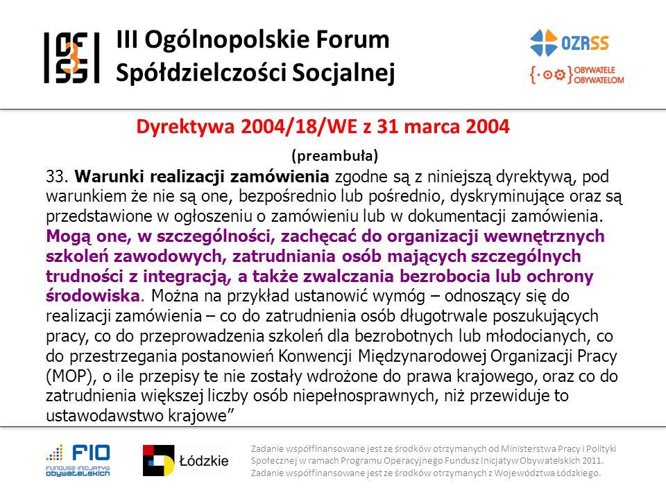 III Ogólnopolskie Forum Spółdzielczości Socjalnej Zadanie współfinansowane jest ze środków otrzymanych od Ministerstwa Pracy i Polityki Społecznej w ramach Programu Operacyjnego Fundusz Inicjatyw Obywatelskich 2011.