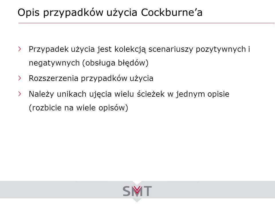 Opis przypadków użycia Cockburnea Przypadek użycia jest kolekcją scenariuszy pozytywnych i negatywnych (obsługa błędów) Rozszerzenia przypadków użycia
