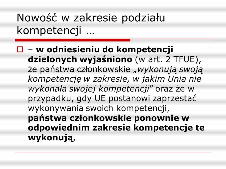 Nowość w zakresie podziału kompetencji … – w odniesieniu do kompetencji dzielonych wyjaśniono (w art. 2 TFUE), że państwa członkowskie wykonują swoją