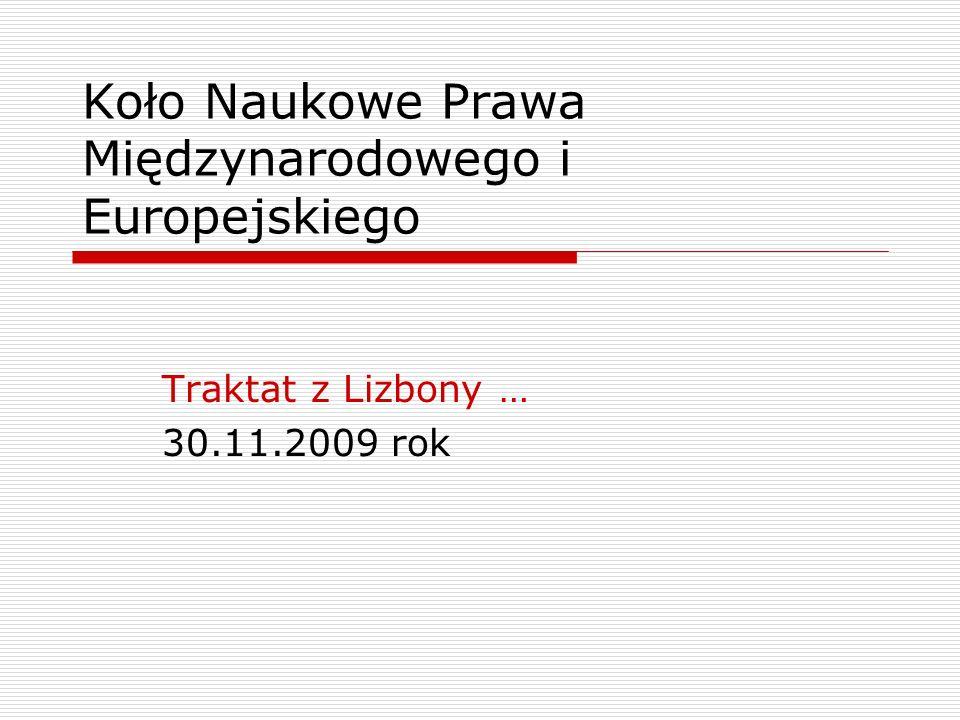 Koło Naukowe Prawa Międzynarodowego i Europejskiego Traktat z Lizbony … 30.11.2009 rok