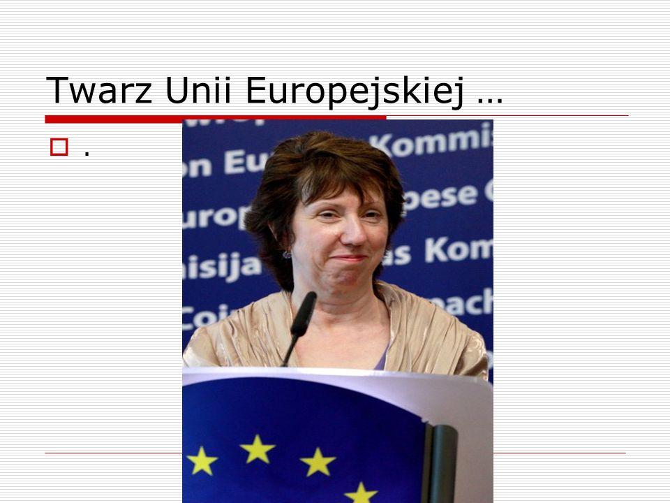 Twarz Unii Europejskiej ….