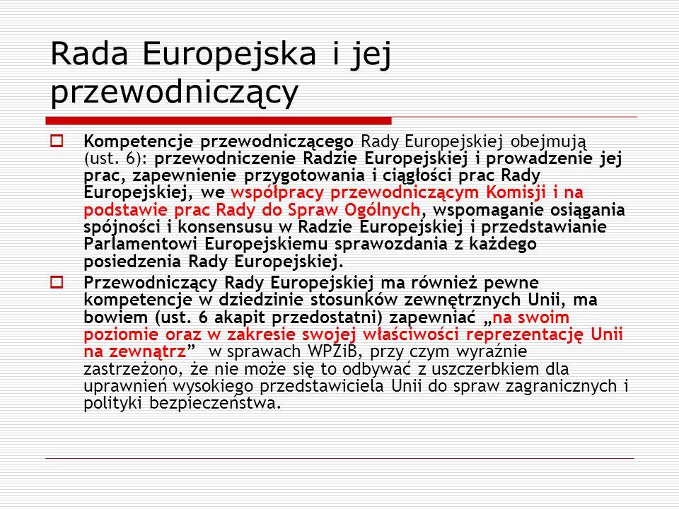 Rada Europejska i jej przewodniczący Kompetencje przewodniczącego Rady Europejskiej obejmują (ust. 6): przewodniczenie Radzie Europejskiej i prowadzen