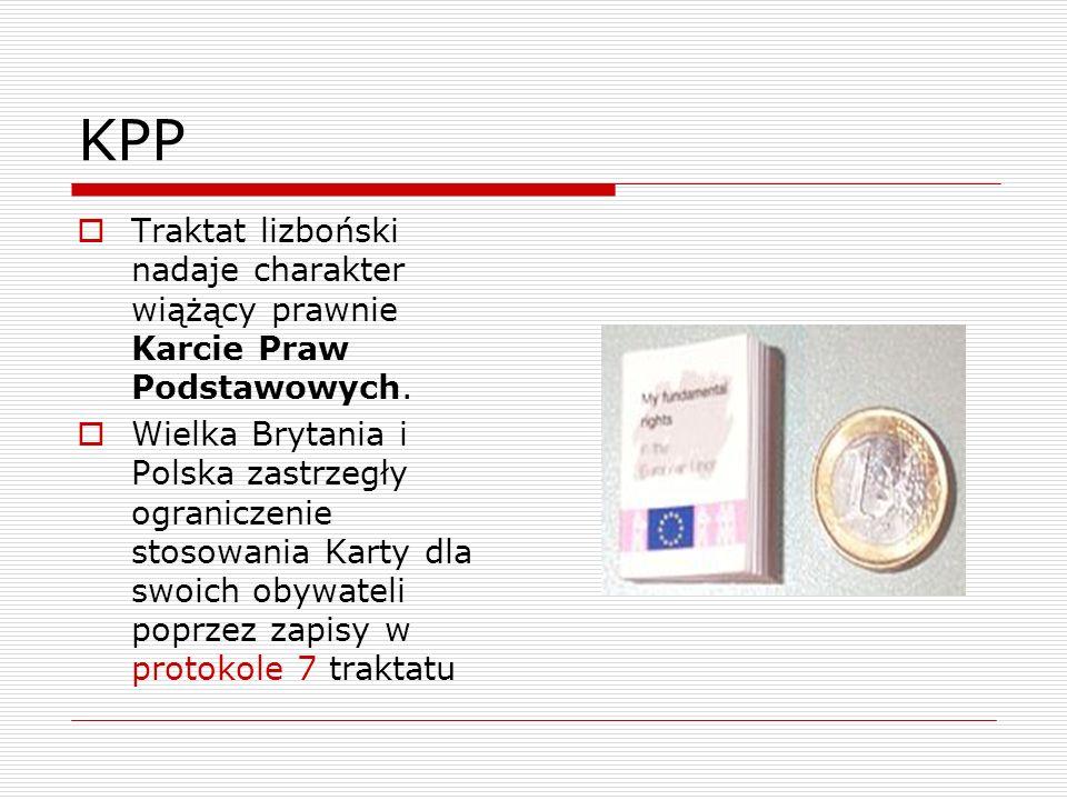 KPP Traktat lizboński nadaje charakter wiążący prawnie Karcie Praw Podstawowych. Wielka Brytania i Polska zastrzegły ograniczenie stosowania Karty dla