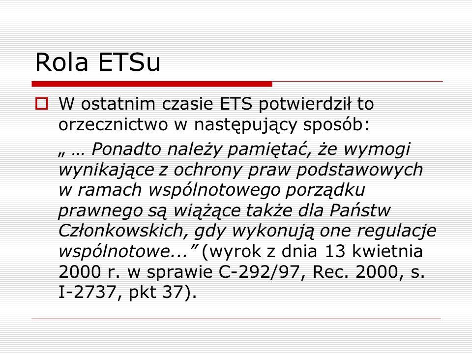 Rola ETSu W ostatnim czasie ETS potwierdził to orzecznictwo w następujący sposób: … Ponadto należy pamiętać, że wymogi wynikające z ochrony praw podst