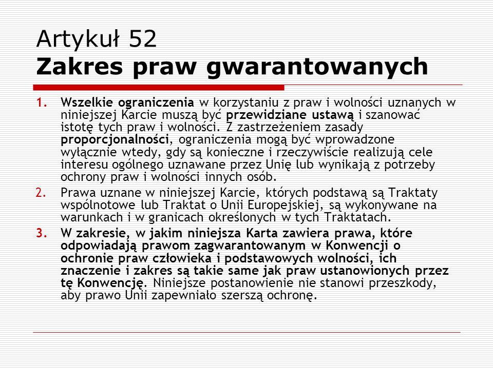 Artykuł 52 Zakres praw gwarantowanych 1.Wszelkie ograniczenia w korzystaniu z praw i wolności uznanych w niniejszej Karcie muszą być przewidziane usta