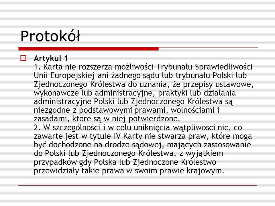 Protokół Artykuł 1 1. Karta nie rozszerza możliwości Trybunału Sprawiedliwości Unii Europejskiej ani żadnego sądu lub trybunału Polski lub Zjednoczone