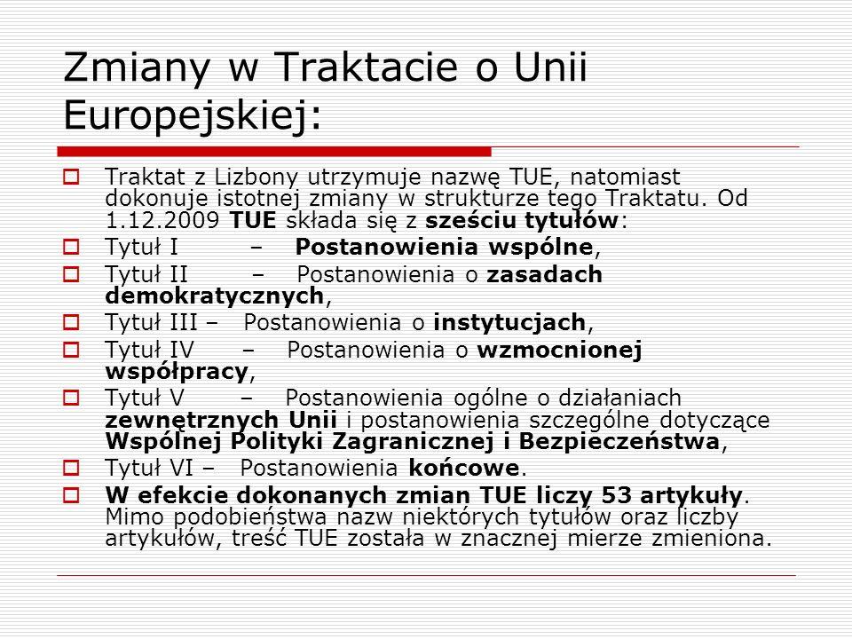 Zmiany w Traktacie o Unii Europejskiej: Traktat z Lizbony utrzymuje nazwę TUE, natomiast dokonuje istotnej zmiany w strukturze tego Traktatu. Od 1.12.