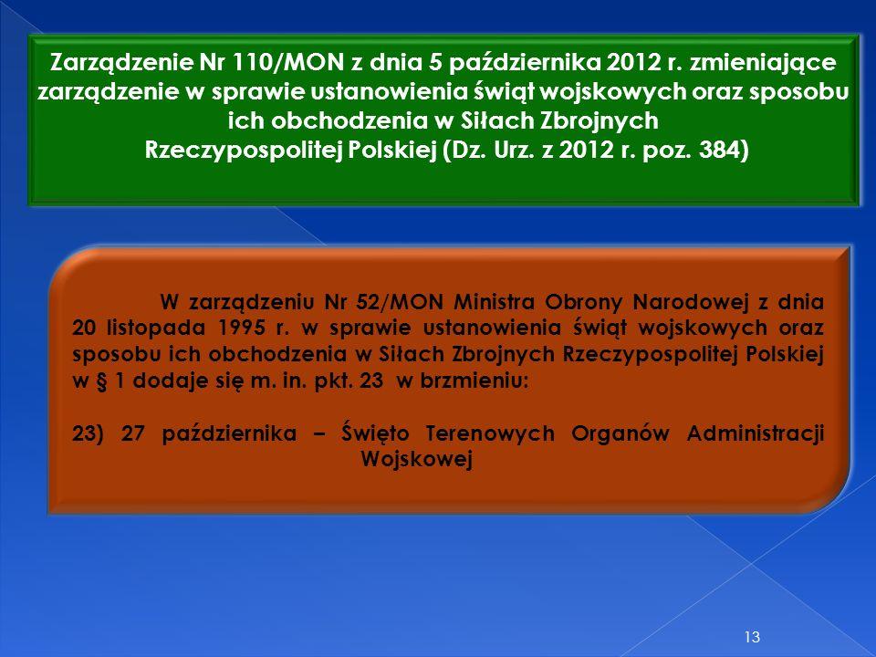 13 Zarządzenie Nr 110/MON z dnia 5 października 2012 r. zmieniające zarządzenie w sprawie ustanowienia świąt wojskowych oraz sposobu ich obchodzenia w
