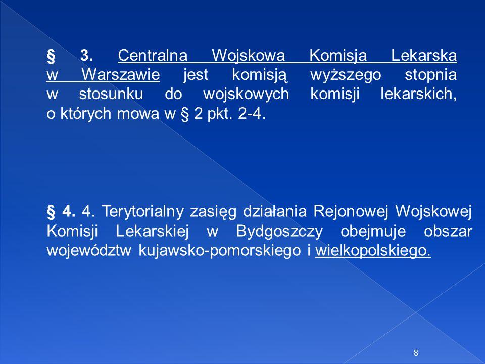 8 § 3. Centralna Wojskowa Komisja Lekarska w Warszawie jest komisją wyższego stopnia w stosunku do wojskowych komisji lekarskich, o których mowa w § 2