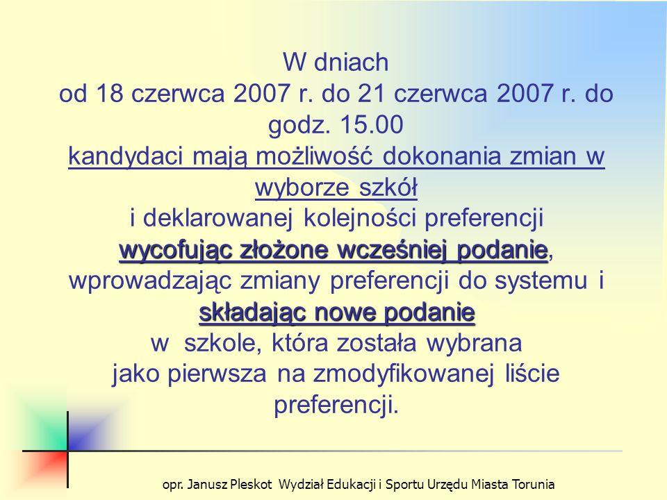 opr. Janusz Pleskot Wydział Edukacji i Sportu Urzędu Miasta Torunia wycofując złożone wcześniej podanie składając nowe podanie W dniach od 18 czerwca