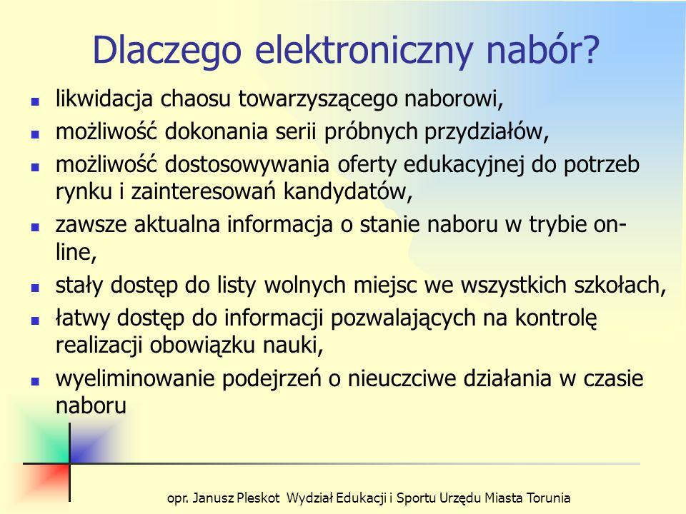 opr. Janusz Pleskot Wydział Edukacji i Sportu Urzędu Miasta Torunia Dlaczego elektroniczny nabór? likwidacja chaosu towarzyszącego naborowi, możliwość