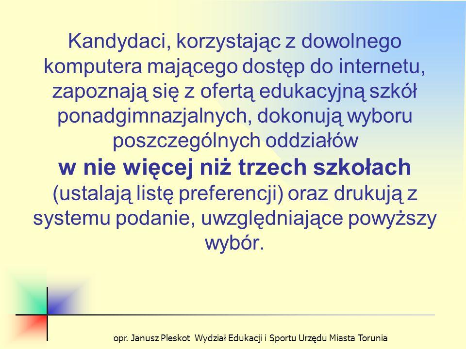opr. Janusz Pleskot Wydział Edukacji i Sportu Urzędu Miasta Torunia Kandydaci, korzystając z dowolnego komputera mającego dostęp do internetu, zapozna