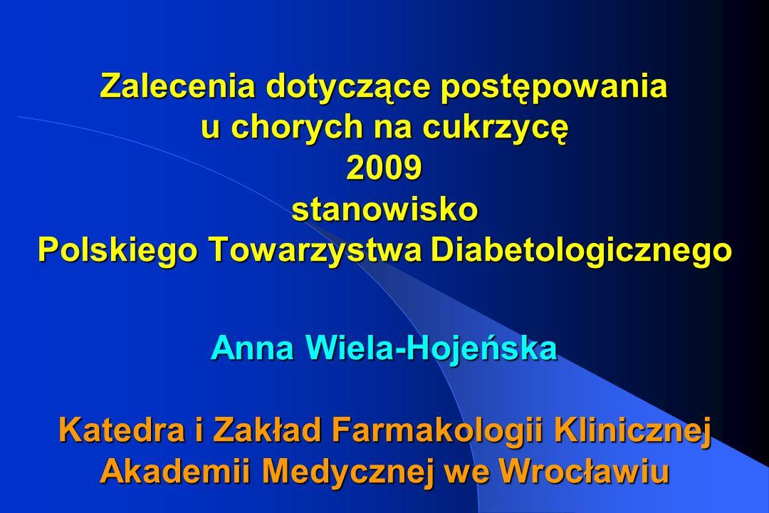Zalecenia dotyczące postępowania u chorych na cukrzycę 2009 stanowisko Polskiego Towarzystwa Diabetologicznego Anna Wiela-Hojeńska Katedra i Zakład Fa