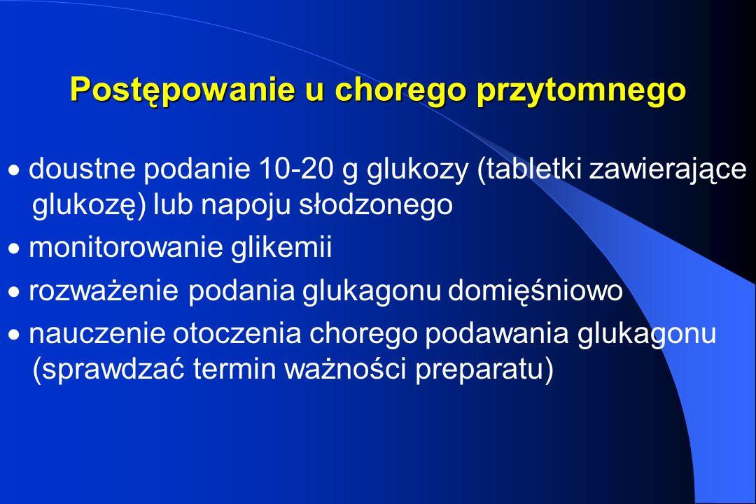 Postępowanie u chorego przytomnego doustne podanie 10-20 g glukozy (tabletki zawierające glukozę) lub napoju słodzonego monitorowanie glikemii rozważe