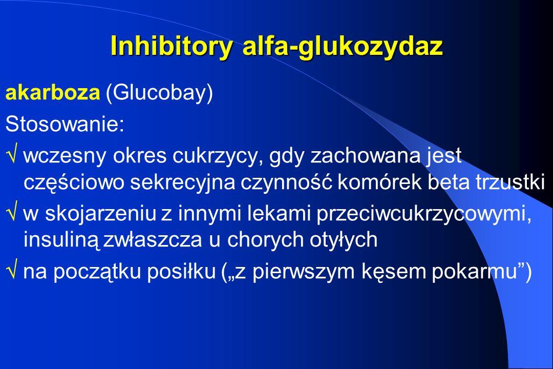 Inhibitory alfa-glukozydaz akarboza (Glucobay) Stosowanie: wczesny okres cukrzycy, gdy zachowana jest częściowo sekrecyjna czynność komórek beta trzus