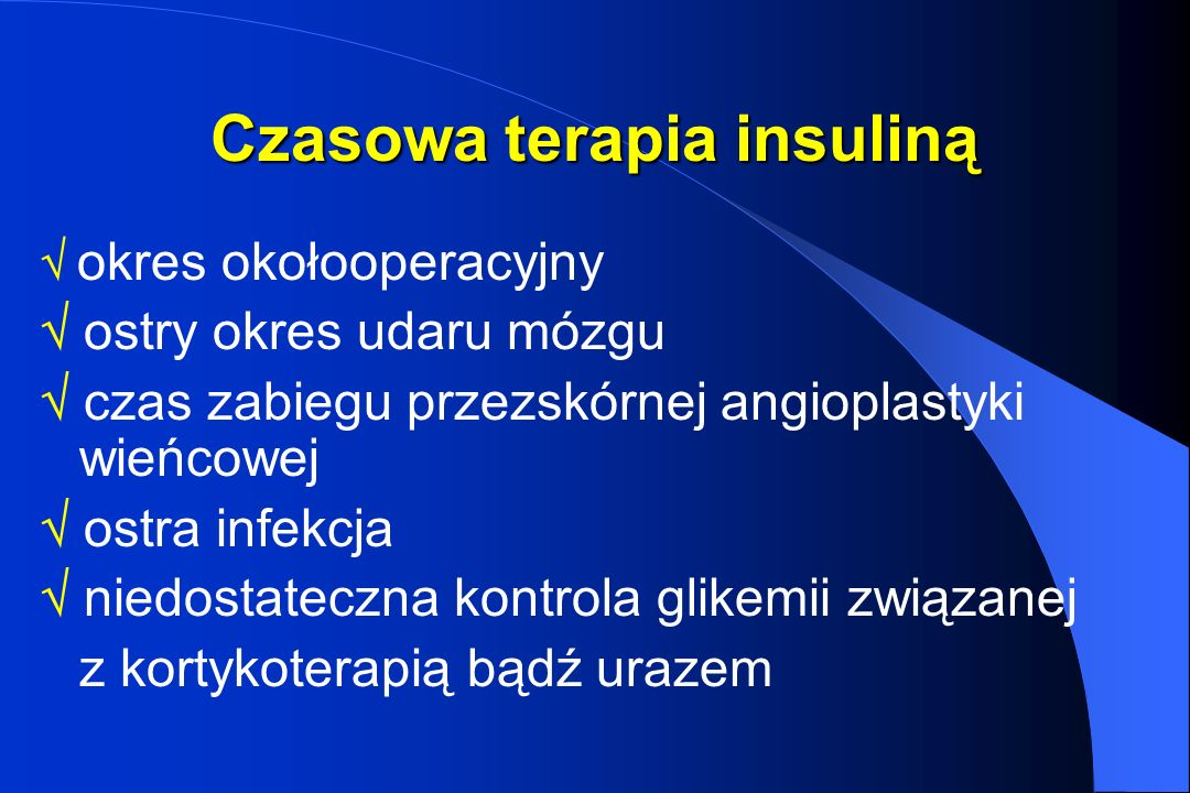 Czasowa terapia insuliną okres okołooperacyjny ostry okres udaru mózgu czas zabiegu przezskórnej angioplastyki wieńcowej ostra infekcja niedostateczna