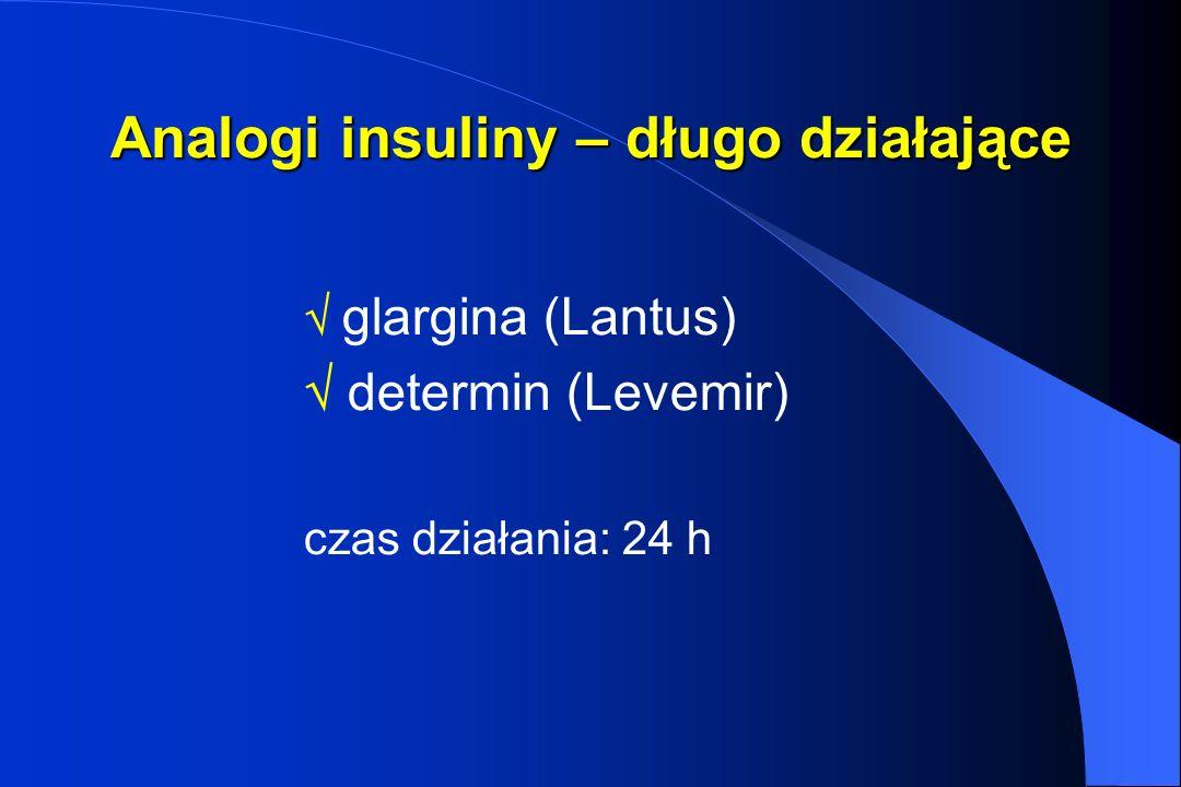 Analogi insuliny – długo działające glargina (Lantus) determin (Levemir) czas działania: 24 h