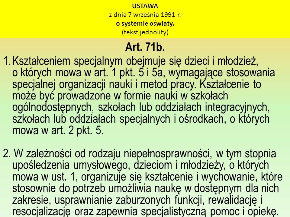 USTAWA z dnia 7 września 1991 r. o systemie oświaty. (tekst jednolity) Art. 71b. 1.Kształceniem specjalnym obejmuje się dzieci i młodzież, o których m