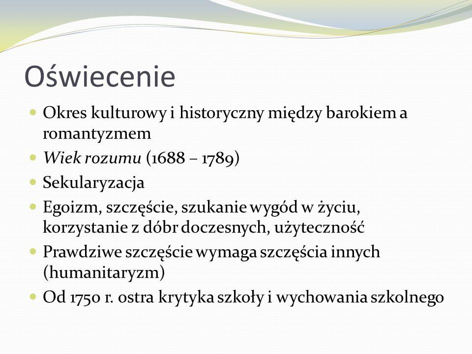 Oświecenie Okres kulturowy i historyczny między barokiem a romantyzmem Wiek rozumu (1688 – 1789) Sekularyzacja Egoizm, szczęście, szukanie wygód w życ