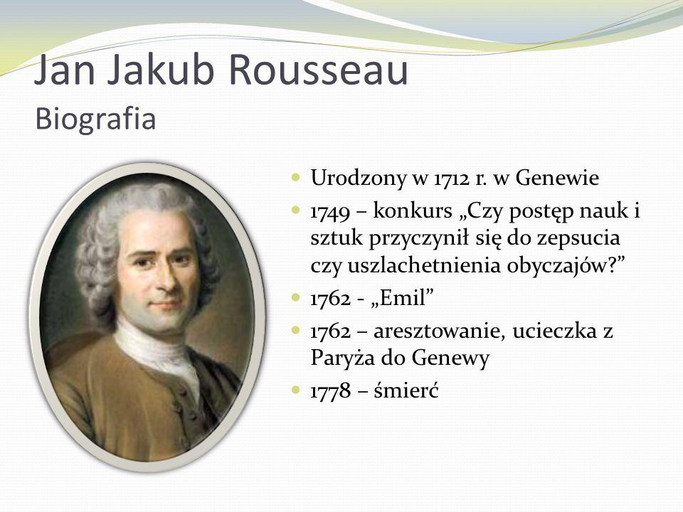 Jan Jakub Rousseau Biografia Urodzony w 1712 r. w Genewie 1749 – konkurs Czy postęp nauk i sztuk przyczynił się do zepsucia czy uszlachetnienia obycza