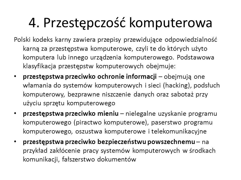 Rozróżnia się następujące przestępstwa komputerowe: hacker – osoba włamująca się do systemów komputerowych cracker – osoba łamiąca zabezpieczenia oprogramowania oraz serwerów pirat komputerowy – osoba bezprawnie kopiująca i nielegalnie wykorzystująca oprogramowanie komputerowe.