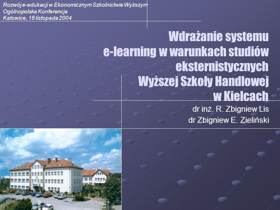 Wdrażanie systemu e-learning w warunkach studiów eksternistycznych Wyższej Szkoły Handlowej w Kielcach dr inż. R. Zbigniew Lis dr Zbigniew E. Zielińsk