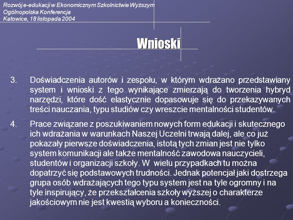 Rozwój e-edukacji w Ekonomicznym Szkolnictwie Wyższym Ogólnopolska Konferencja Katowice, 18 listopada 2004 3. 3.Doświadczenia autorów i zespołu, w któ