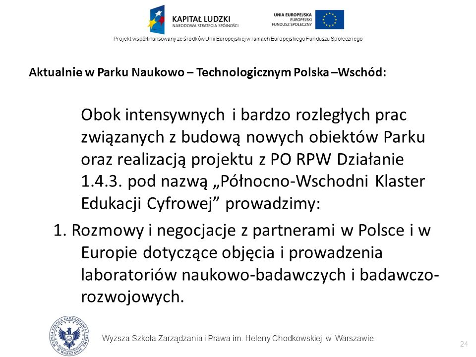 Wyższa Szkoła Zarządzania i Prawa im. Heleny Chodkowskiej w Warszawie 24 Projekt współfinansowany ze środków Unii Europejskiej w ramach Europejskiego