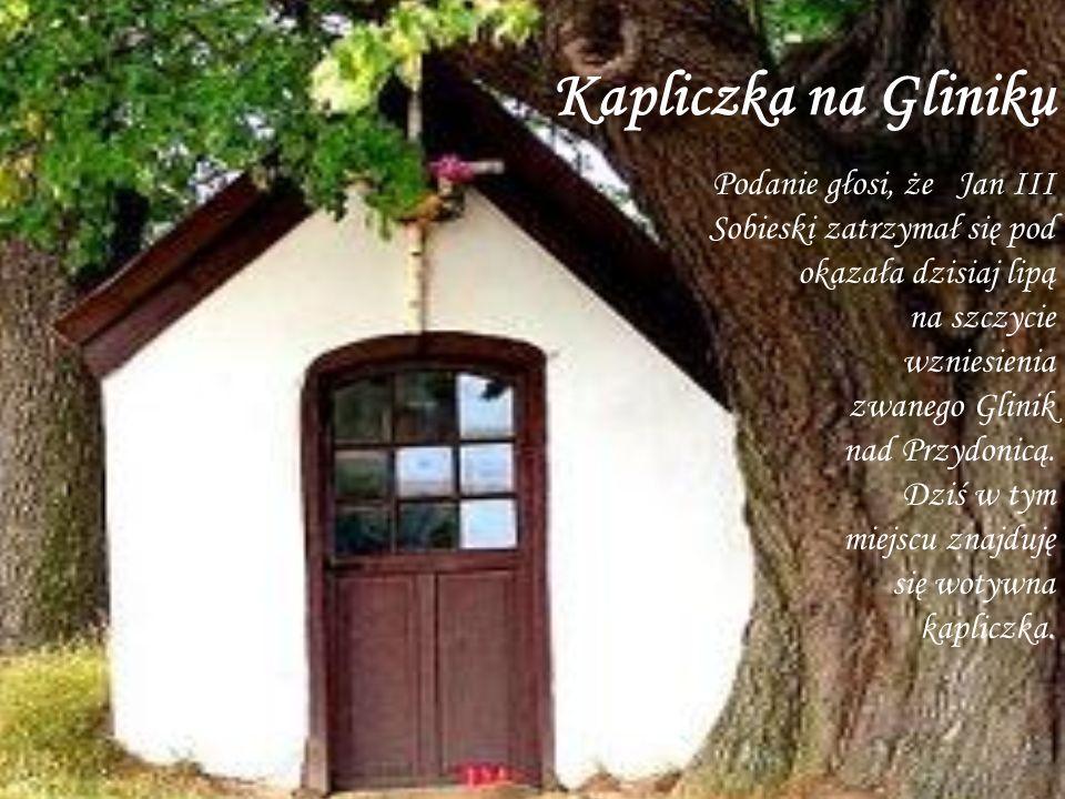 Kapliczka na Gliniku Podanie głosi, że Jan III Sobieski zatrzymał się pod okazała dzisiaj lipą na szczycie wzniesienia zwanego Glinik nad Przydonicą.