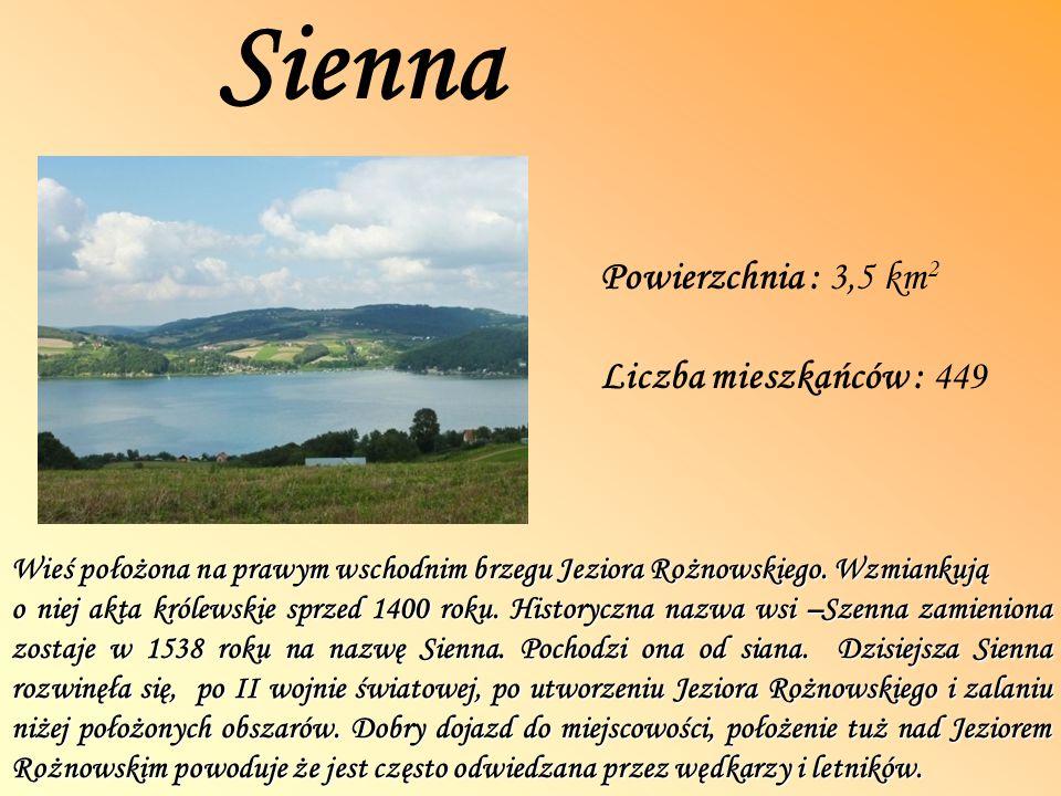 Sienna Powierzchnia : 3,5 km 2 Liczba mieszkańców : 449 Wieś położona na prawym wschodnim brzegu Jeziora Rożnowskiego.