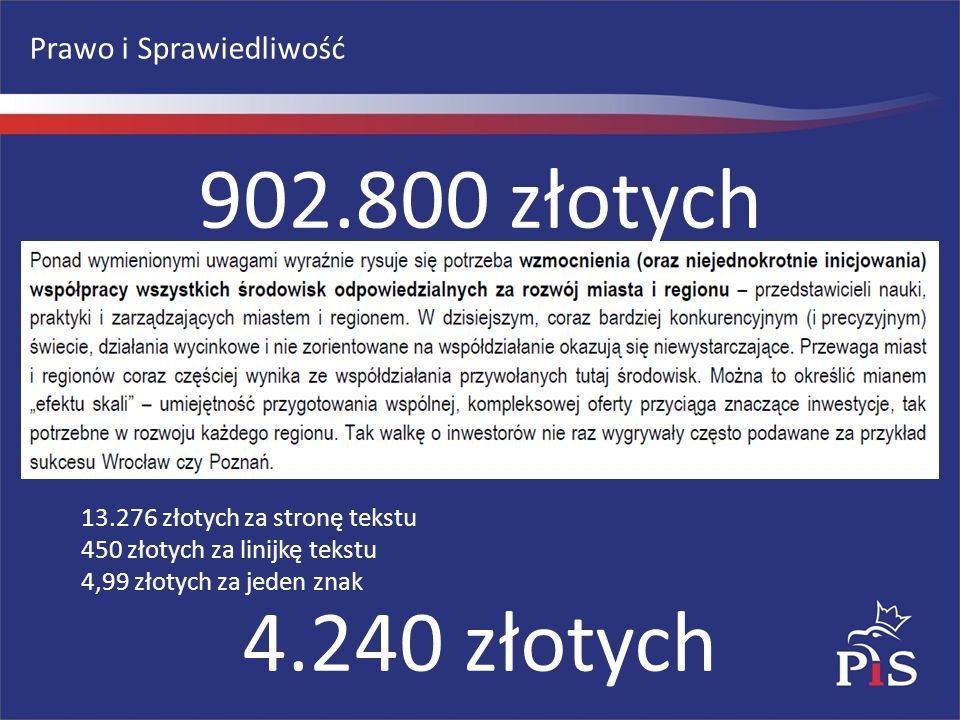 Prawo i Sprawiedliwość 13.276 złotych za stronę tekstu 450 złotych za linijkę tekstu 4,99 złotych za jeden znak 902.800 złotych 4.240 złotych
