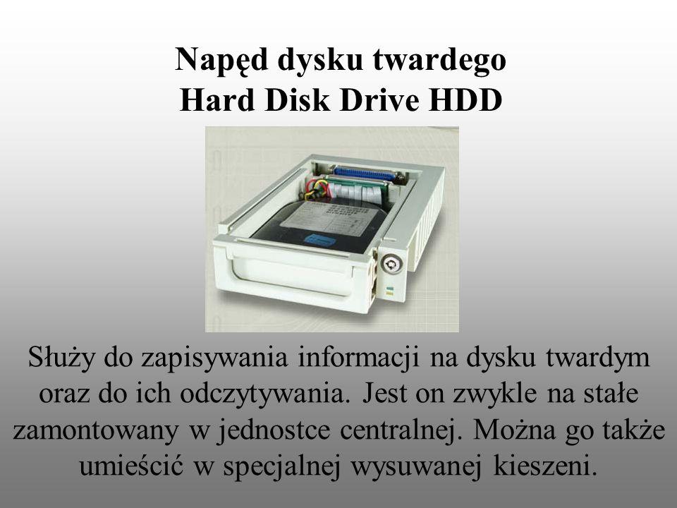 Napęd dysku twardego Hard Disk Drive HDD Służy do zapisywania informacji na dysku twardym oraz do ich odczytywania.