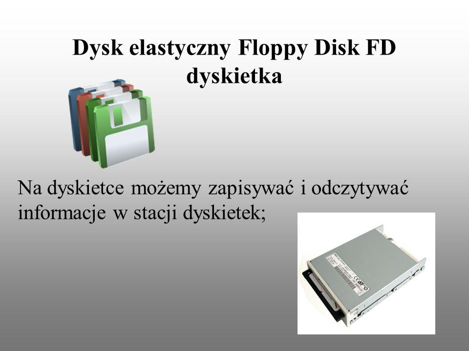 Dysk elastyczny Floppy Disk FD dyskietka Na dyskietce możemy zapisywać i odczytywać informacje w stacji dyskietek;