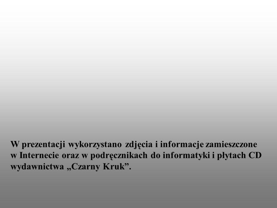 W prezentacji wykorzystano zdjęcia i informacje zamieszczone w Internecie oraz w podręcznikach do informatyki i płytach CD wydawnictwa Czarny Kruk.