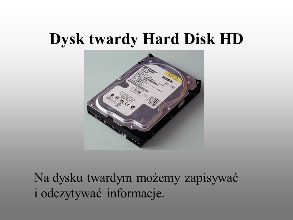 Dysk twardy Hard Disk HD Na dysku twardym możemy zapisywać i odczytywać informacje.